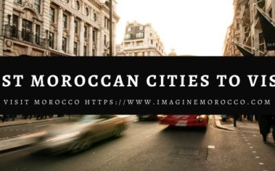 Moroccan Cities-Best 5 cities you should visit in 2020-2021.