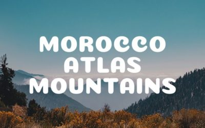 Atlas Mountains in Morocco, discover the 3 kinds.